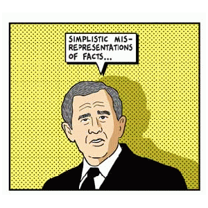 "George W. Bush: ""Simplistic misrepresentation of facts..."""
