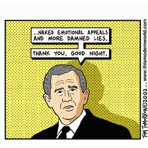 "George w. Bush: ""Naked emotional appeals and more damned lies. Thank you. Good night."""