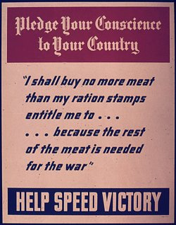"poster: ""Pledge your conscience to your country: I shall buy no more meat than my ration stamps entitle me to ... because the rest of the meet is needed for the war."""
