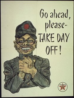 "poster: seedy, porcine caricature of a buck-toothed Tojo clasping his hands and saying, ""Go ahead, please- TAKE DAY OFF."""