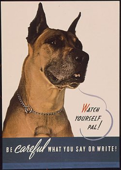 "poster: ""Watch yourself, pal! Be CAREFUL what you say or write!"