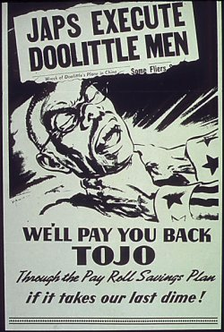 "poster: headline reading ""JAPS EXECUTE DOOLITTLE MEN."" Uncle Sam's arms strangle Tojo in a lurid drawing. Caption: ""WE'LL PAY YOU BACK / TOJO / Through the Payroll Savings Plan / if it takes our last dime!"
