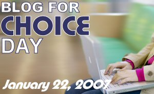 This post is part of Blog for Choice Day, January 22, 2007