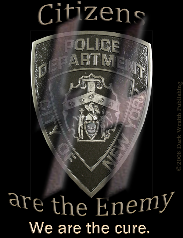 Police Department, City Of New York: Citizens are the Enemy. We are the cure.