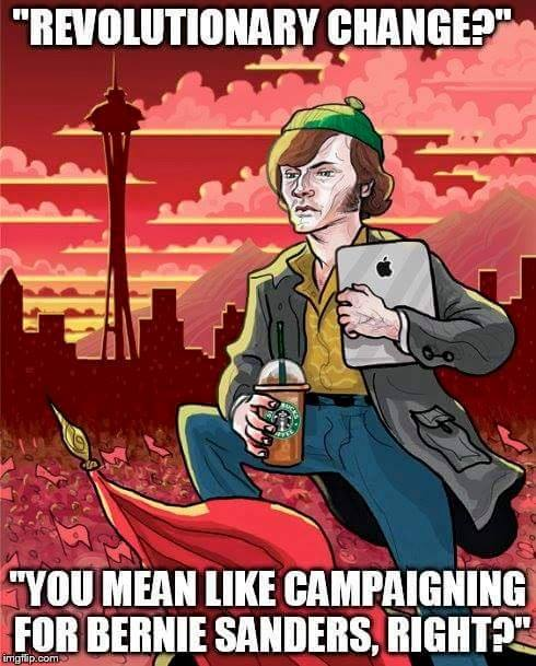 It has a white activist boldly standing in front of a red-tinted Seattle skyline, wearing a knit cap and holding an iPad and a Starbucks drink in a plastic to-go cup, like in a Cultural Revolution propaganda poster. The caption reads: Revolutionary change? You mean like campaigning for Bernie Sanders, right?