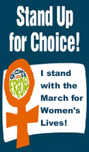 Stand Up For Choice: I stand with the March for Women's Lives!
