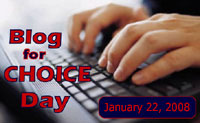 Blog for Choice Day * January 22, 2008
